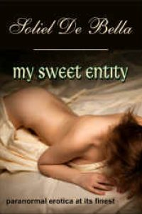 My Sweet Entity by Soliel De Bella