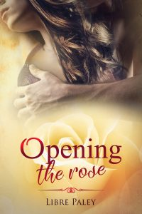 Opening the Rose by Libre Paley