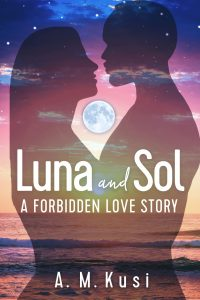 Luna and Sol: A Forbidden Love Story by A. M. Kusi