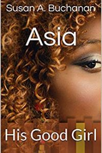 Asia: His Good Girl by Susan A. Buchanan