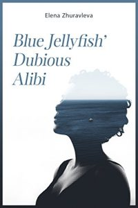 Blue Jellyfish' Dubious Alibi: Alien invasion romance books by Elena Zhuravleva