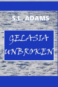 Gelasia Unbroken by S.L. Adams