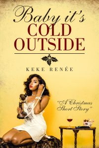 Baby it's Cold Outside: A Short Holiday Story by Keke Renée