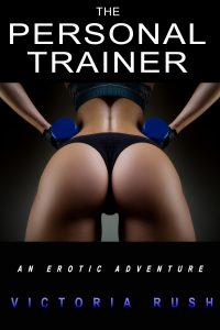 The Personal Trainer: An Erotic Adventure by Victoria Rush