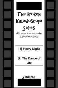 The Broken Kaleidoscope Series with Starry Night and The Dance of Life: Glimpses into the darker side of humanity (Book 1) by S Ramesh