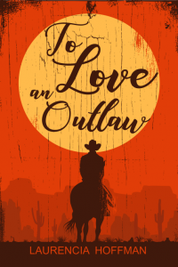 To Love an Outlaw by Laurencia Hoffman