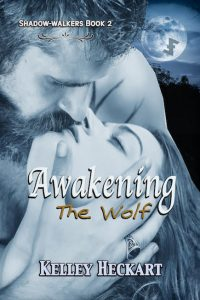 Awakening the Wolf, A Shadow-walkers werewolf romance by Kelley Heckart