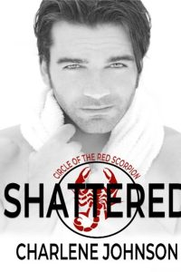 Shattered (The Circle of the Red Scorpion Book 1) by Charlene Johnson