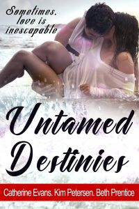 Untamed Destinies by Catherine Evans, Kim Petersen, Beth Prentice
