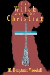 The Witch and the Christian by M. Benjamin Woodall