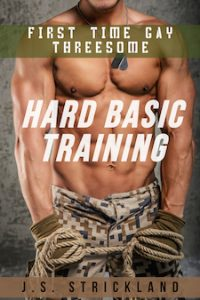 Hard Basic Training – First Time Gay Threesome: Men in Uniform Go Gay by J.S Strickland