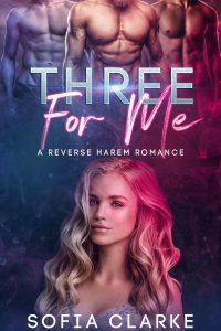 Three For Me – A Reverse Harem Romance by Sofia Clarke