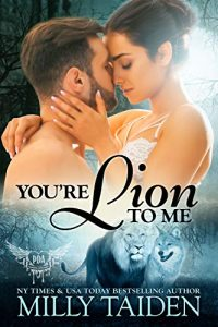 You're Lion to Me by Milly Taiden