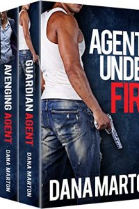 Agents Under Fire: (3-in-1: Guardian Agent, Avenging Agent, Warrior Agent) by Dana Marton