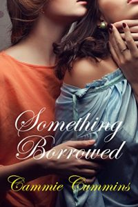 Something Borrowed by Cammie Cummins