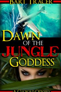 Dawn of the Jungle Goddess: A Cuckold Odyssey by Bart Tracer