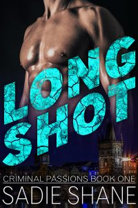 Long Shot (Criminal Passions Book One) by Sadie Shane