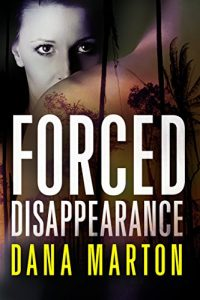 Forced Disappearance by Dana Marton
