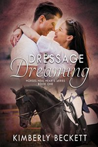 Dressage Dreaming (Horses Heal Hearts Book 1) by Kimberly Beckett
