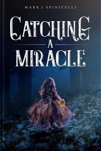Catching A Miracle by Mark J. Spinicelli
