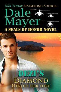 Dezi's Diamond: A SEAL of Honor World Novel by Dale Mayer