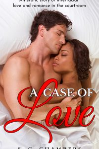 A Case of Love: BWWM – An erotic story of interracial love and romance in the courtroom by S.C. Chambers
