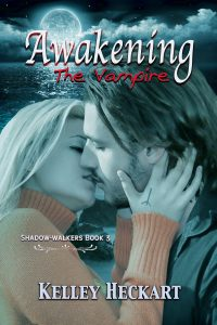 Awakening the Vampire, A Shadow-walkers Vampire Romance by Kelley Heckart