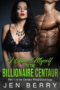 I Gave Myself to the Billionaire Centaur by Jen Berry