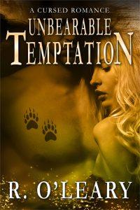 Unbearable Temptation: A Cursed Romance by R. O'Leary