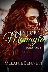 Only For Makayla by Melanie Bennett
