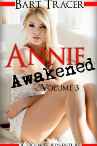 Annie Awakened, Volume 3: A Hotwife Adventure by Bart Tracer